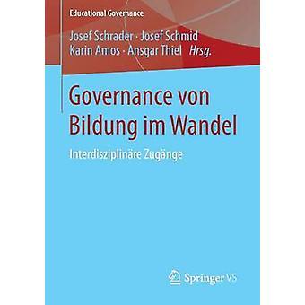Governance von Bildung im Wandel  Interdisziplinre Zugnge by Schrader & Josef