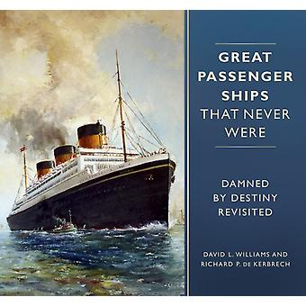 Great Passenger Ships that Never Were by David L Williams