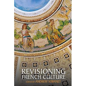 Revisioning French Culture by Andrew Sobanet