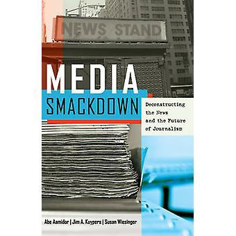 Media Smackdown von Abe AamidorJim A. KuypersSusan Wiesinger