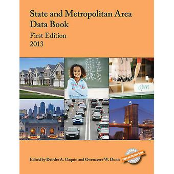 State and Metropolitan Area Data Book 2013 by Edited by Deirdre A Gaquin & Edited by Gwenavere W Dunn