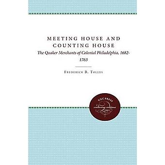 Meeting House and Counting House The Quaker Merchants of Colonial Philadelphia 16821763 by Tolles & Frederick B.