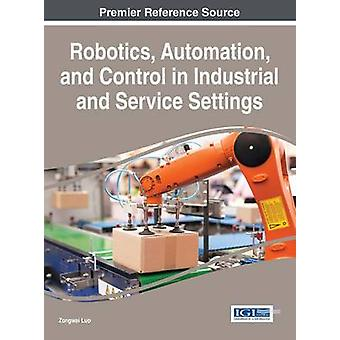 Robotics Automation and Control in Industrial and Service Settings by Luo & Zongwei