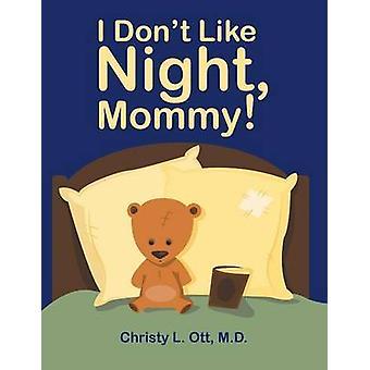 I Dont Like Night Mommy by Ott & M. D. & Christy L.