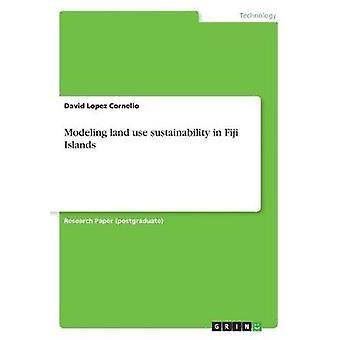 Modelado de la sostenibilidad del uso de la tierra en las Islas Fiji por López Cornelio & David