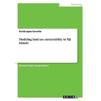 Modeling land use sustainability in Fiji Islands by Lopez Cornelio & David