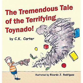 The Tremendous Tale of the Terrifying Toynado by Carter & C.K.