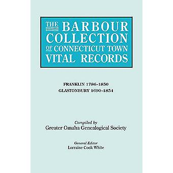 The Barbour Collection of Connecticut Town Vital Records. Volume 13 Franklin 17861850 Glastonbury 16901854 by White & Lorraine Cook