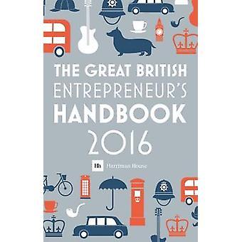 The Great British Entrepreneurs Handbook 2016 Inspiring entrepreneurs by Burton & Simon