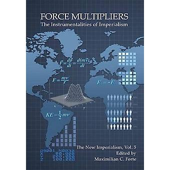 Force Multipliers The Instrumentalities of Imperialism by Forte & Maximilian