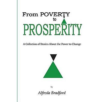 From Poverty to Prosperity A Collection of Stories about the Power to Change by Bradford & Alfreda