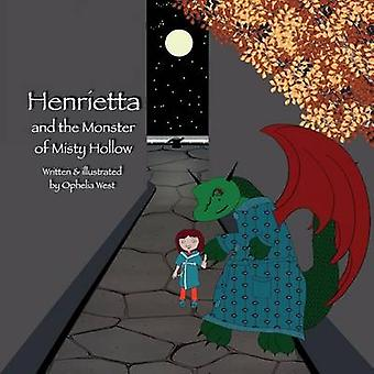 Henrietta and the Monster of Misty Hollow by West & Ophelia