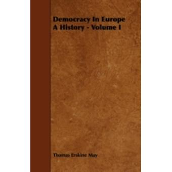 Democracy in Europe a History  Volume I by May & Thomas Erskine
