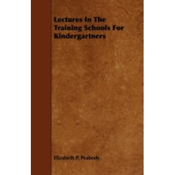 Lectures in the Training Schools for Kindergartners by Peabody & Elizabeth Palmer & 18041894. .