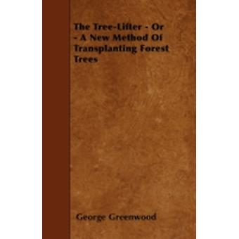 The TreeLifter  Or  A New Method Of Transplanting Forest Trees by Greenwood & George