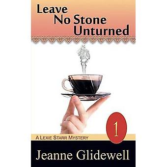 Leave No Stone Unturned a Lexie Starr Mystery Book 1 by Glidewell & Jeanne