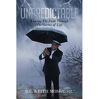 Unpredictable Keeping The Faith Through The Storms of Life by Mosby Sr. & Dr. Keith