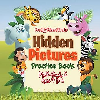 Hidden Pictures Practice Book   PreKGrade K  Ages 4 to 6 by Prodigy Wizard