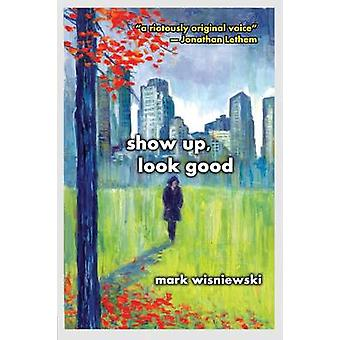 Show Up Look Good by Wisniewski & Mark