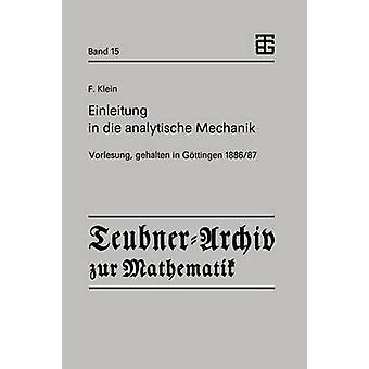 Einleitung in die analytische Mechanik  Vorlesung gehalten in Gttingen 188687 by Klein & Felix