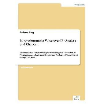 Innovationsmarkt Voice over IP  Analyse und ChancenEine Marktanalyse zur Produktpositionierung von Voice over IP Privatkundenprodukten am Beispiel des Produktes IPfonieprivat der QSC AG Kln by Jung & Barbara