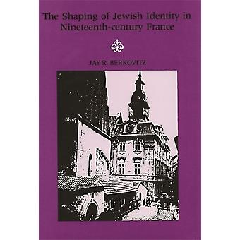 Shaping of Jewish Identity in Nineteenth Century France The by Berkovitz & Jay R.