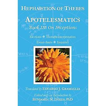 Apotelesmatics Book III On Inceptions by Thebes & Hephaistion of