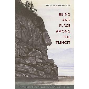 Being and Place among the Tlingit de Thomas F Thornton & Series editado por K Sivaramakrishnan