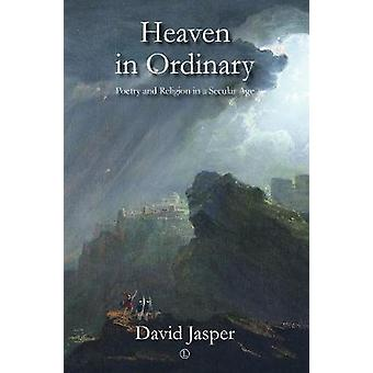 Heaven in Ordinary - Poetry and Religion in a Secular Age by David Jas