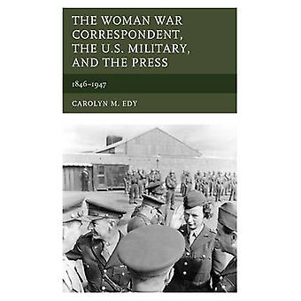 The Woman War Correspondent - the U.S. Military - and the Press - 1846