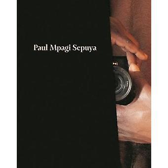 Paul Mpagi Sepuya by Paul Mpagi Sepuya - 9781597114806 Book