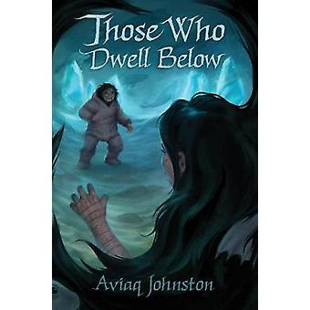 Those Who Dwell Below by Aviaq Johnston - 9781772272352 Book