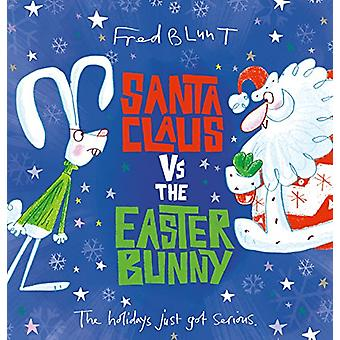 Santa Claus vs The Easter Bunny by Fred Blunt - 9781783447138 Book