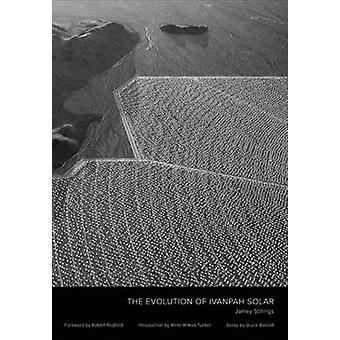 Jamey Stillings - The Evolution of Ivanpah Solar by Jamey Stillings -