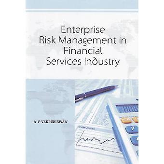 Enterprise Risk Management in Financial Services Industry by A. V. Ve
