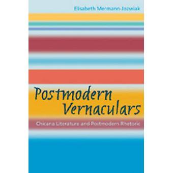 Postmodern Vernaculars - Chicana Literature and Postmodern Rhetoric by