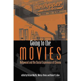 Going to the Movies - Hollywood and the Social Experience of Cinema by