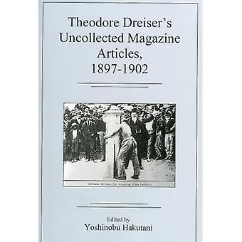 Theodore Dreisers Uncollected Magazine Articles, 1897-1902