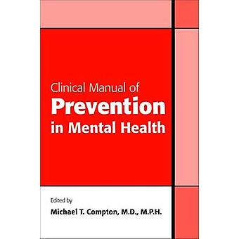 Clinical Manual of Prevention in Mental Health by Michael T. Compton