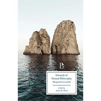 Grounds of Natural Philosophy by Margaret Cavendish & Edited by Anne M Thell
