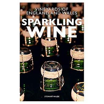 Sparkling Wine - The Vineyards of England and Wales by Stewart Wilde -