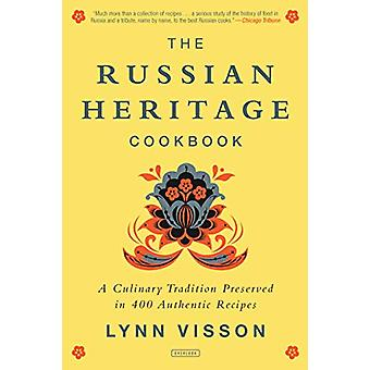 The Russian Heritage Cookbook - A Culinary Tradition in Over 400 Recip