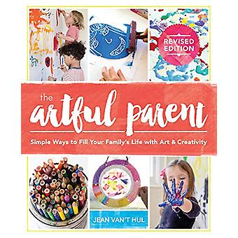The Artful Parent - Simple Ways to Fill Your Family's Life with Art an