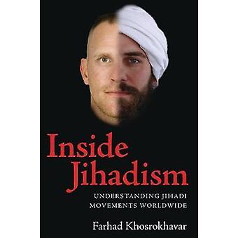Inside Jihadism  Understanding Jihadi Movements Worldwide by Farhad Khosrokhavar