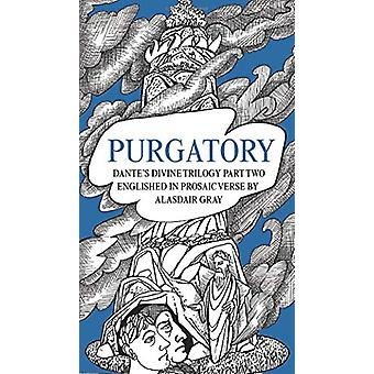 PURGATORY - Dante's Divine Trilogy Part Two. Englished in Prosaic Vers