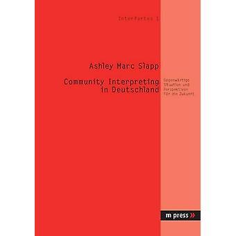 Community Interpreting in Deutschland - Gegenwaertige Situation Und Pe