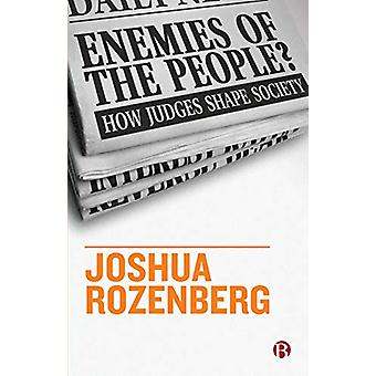 Enemies of the People? - How Judges Shape Society by Joshua Rozenberg