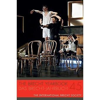 The Brecht Yearbook  Das BrechtJahrbuch 45 by Wessendorf & Markus