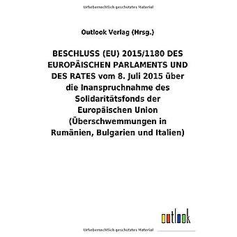 BESCHLUSS (EU) 2015/1180 DES EUROPA ISCHEN PARLAMENTS UND DES RATES vom 8. Juli 2015 Aber die Inanspruchnahme des Solidarit tsfonds der Europ ischen Union (Aceberschwemmungen in Rum nien, Bulgarien und Italien)