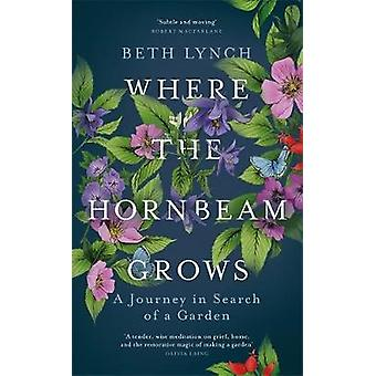Where the Hornbeam Grows A Journey in Search of a Garden